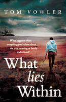 Cover for What Lies Within by Tom Vowler