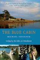 The Blue Cabin: Living by the Tides on Islandmore by Michael Faulkner