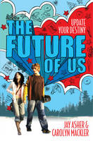 Cover for The Future of Us by Jay Asher, Carolyn Mackler
