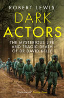 Cover for Dark Actors The Life and Death of David Kelly by Robert Lewis