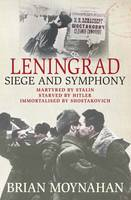 Cover for Leningrad Siege and Symphony by Brian Moynahan