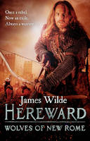 Cover for Hereward: Wolves of New Rome by James Wilde