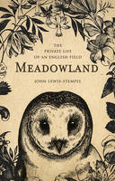 Cover for Meadowland The Private Life of an English Field by John Lewis-Stempel