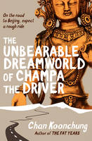 The Unbearable Dreamworld of Champa the Driver by Chan Koonchung