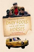 Cover for Only Fools and Horses : The Untold Story of Britain's Favourite Comedy by Graham McCann
