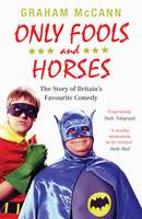 Cover for Only Fools and Horses : The Story of Britain's Favourite Comedy by Graham McCann