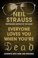 Everyone Loves You When You're Dead (and Other Things I Learned From Famous People) by Neil Strauss