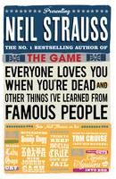 Cover for Everyone Loves You When You're Dead (and Other Things I Learned from Famous People) by Neil Strauss