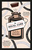 Cover for The Novel Cure An A to Z of Literary Remedies by Ella Berthoud, Susan Elderkin