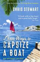 Cover for Three Ways to Capsize a Boat - An Optimist Afloat by Chris Stewart