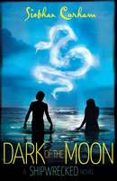 Dark of the Moon A Shipwrecked novel by Siobhan Curham