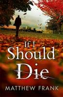 Cover for If I Should Die by Matthew Frank