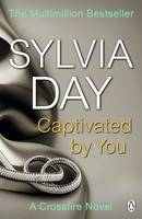 Cover for Captivated by You A Crossfire Novel by Sylvia Day
