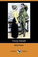 Cover for Fanny Herself (Dodo Press) by Edna Ferber