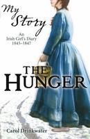 The Hunger : An Irish Girl's Diary, 1845-1847 by Carol Drinkwater