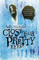 Cover for Close Your Pretty Eyes by Sally Nicholls