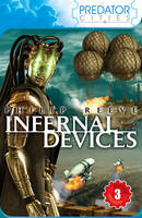 Predator Cities 3: Infernal Devices by Philip Reeve