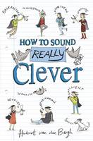 Cover for How to Sound Really Clever by Hubert Van Den Bergh