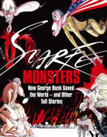 Cover for Monsters: How George Bush Saved the World - and Other Tall Stories by Gerald Scarfe