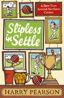 Cover for Slipless in Settle A Slow Turn Around Northern Cricket by Harry Pearson