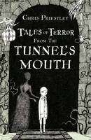 Cover for Tales of Terror from the Tunnel's Mouth by Chris Priestley