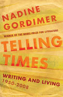 Cover for Telling Times Writing and Living, 1950-2008 by Nadine Gordimer