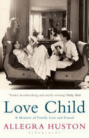 Cover for Love Child: A Memoir of Family Lost and Found by Allegra Huston