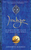 Indigo In Search of the Colour That Seduced the World by Catherine E. McKinley