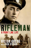 Rifleman A Front Line Life by Rick Stroud, Victor Gregg