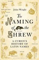The Naming of the Shrew A Curious History of Latin Names by John Wright