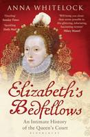 Cover for Elizabeth's Bedfellows An Intimate History of the Queen's Court by Anna Whitelock