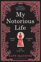 Cover for My Notorious Life by Kate Manning