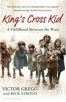 Cover for King's Cross Kid A Childhood Between the Wars by Victor Gregg, Rick Stroud