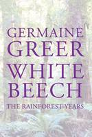 Cover for White Beech The Rainforest Years by Germaine Greer