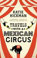 Cover for Travels with a Mexican Circus by Katie Hickman