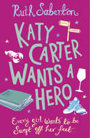 Cover for Katy Carter Wants a Hero by Ruth Saberton