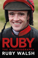 Ruby : The Autobiography by Ruby Walsh