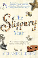 Cover for The Slippery Year : How One Woman Found Happiness in Everyday Life by Melanie Gideon