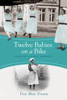 Cover for Twelve Babies on a Bike - Diary of a Pupil Midwife by Dot May Dunn