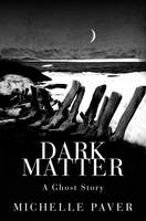 Cover for Dark Matter by Michelle Paver