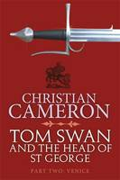 Tom Swan and the Head of St George Venice by Christian Cameron