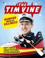 The Tim Vine Bumper Book of Silliness Daft Jokes, Crazy Pictures, Utter Nonsense by Tim Vine