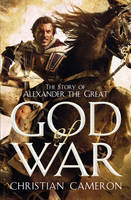 God of War The Epic Story of Alexander the Great by Christian Cameron