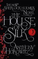 The House of Silk : The New Sherlock Holmes Novel by Anthony Horowitz