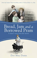 Cover for Bread, Jam and a Borrowed Pram : A Nurse's Story from the Streets by Dot May Dunn