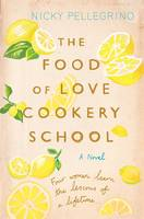 Cover for The Food of Love Cookery School by Nicky Pellegrino