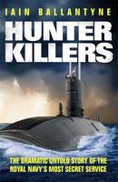 Cover for Hunter Killers The Dramatic Untold Story of the Cold War Beneath the Waves by Iain Ballantyne