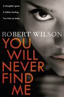 Cover for You Will Never Find Me by Robert Wilson