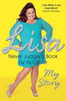 Cover for Never Judge a Book by Its Cover The Autobiography by Lisa Riley