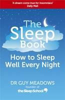 The Sleep Book How to Sleep Well Every Night by Guy Meadows
